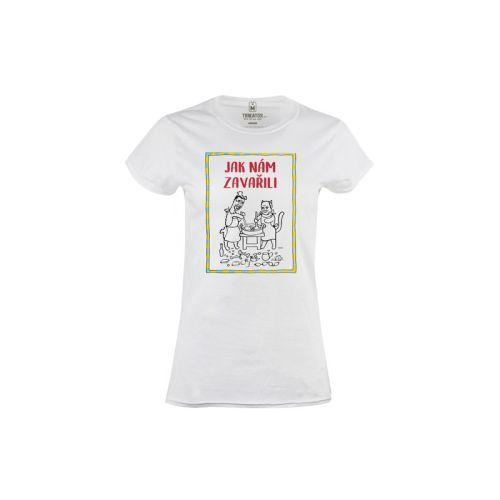Dámské tričko Jak nám zavařili
