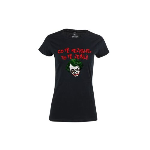 Dámské tričko Co tě nezabije, tě zešílí